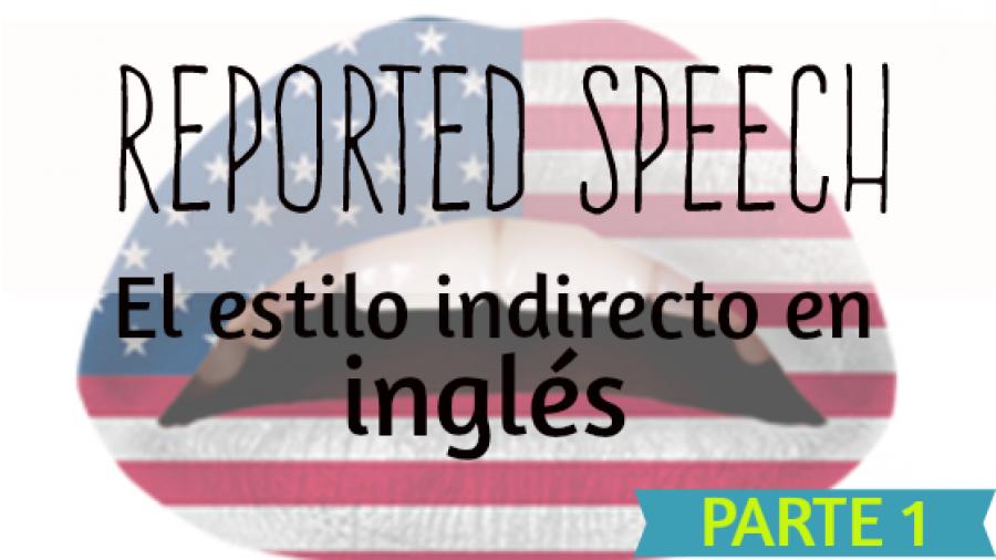Reported Speech: El estilo indirecto en inglés (part 1)