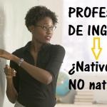 Profesor de inglés, ¿nativo o no nativo?