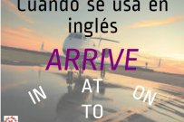 Cuándo se usa en inglés ARRIVE IN, AT, ON y TO