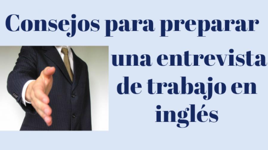 Consejos para preparar una entrevista de trabajo en inglés